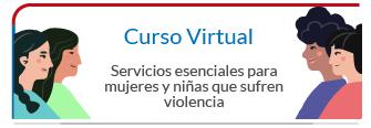 Curso Virtual paquete de servicios esenciales para mujeres y niñas que sufren violencia