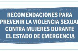 recomendaciones para prevenir la violencia sexual contra las mujeres durante el estado de emergencia